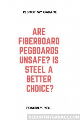Are fiberboard pegboads unsafe? Is steel a better choice?
