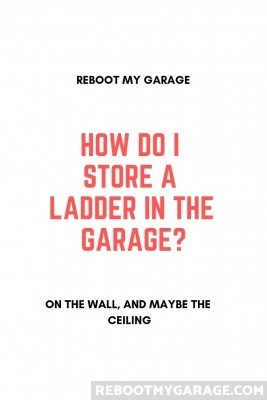How do I store a ladder in the garage? On the wall, or maybe the ceiling.