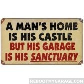 A man's home is his castle but his garage is his sanctuary sign