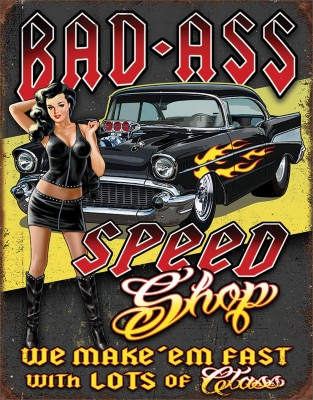Bad-Ass Speed Shop, We make 'em fast with lots of class sign